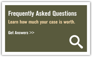Frequently Asked Questions | Learn how much your case is worth. | Get Answers